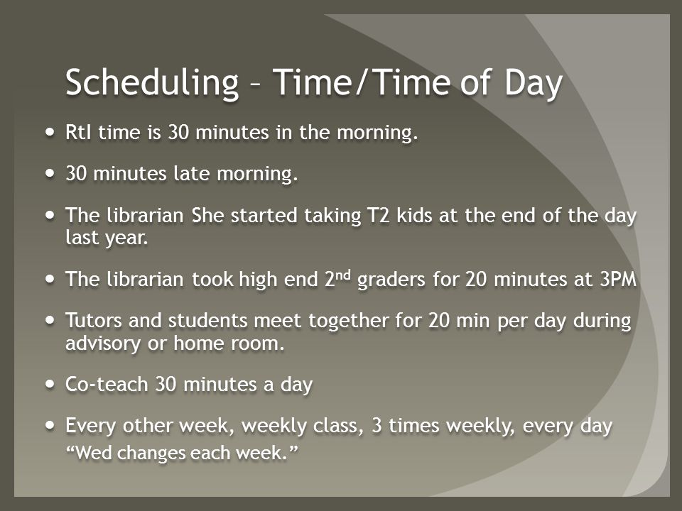 Scheduling – Time/Time of Day RtI time is 30 minutes in the morning.