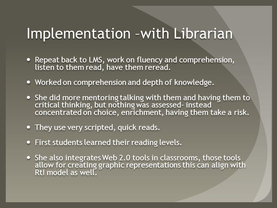 Implementation –with Librarian Repeat back to LMS, work on fluency and comprehension, listen to them read, have them reread.