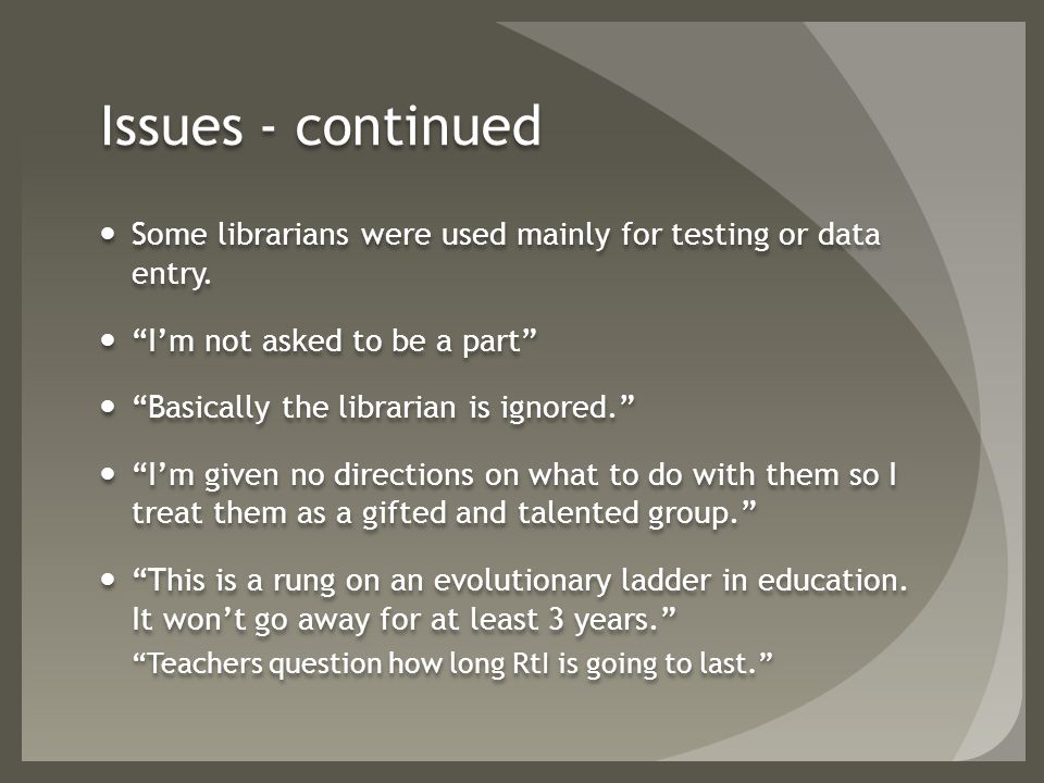 Issues - continued Some librarians were used mainly for testing or data entry.