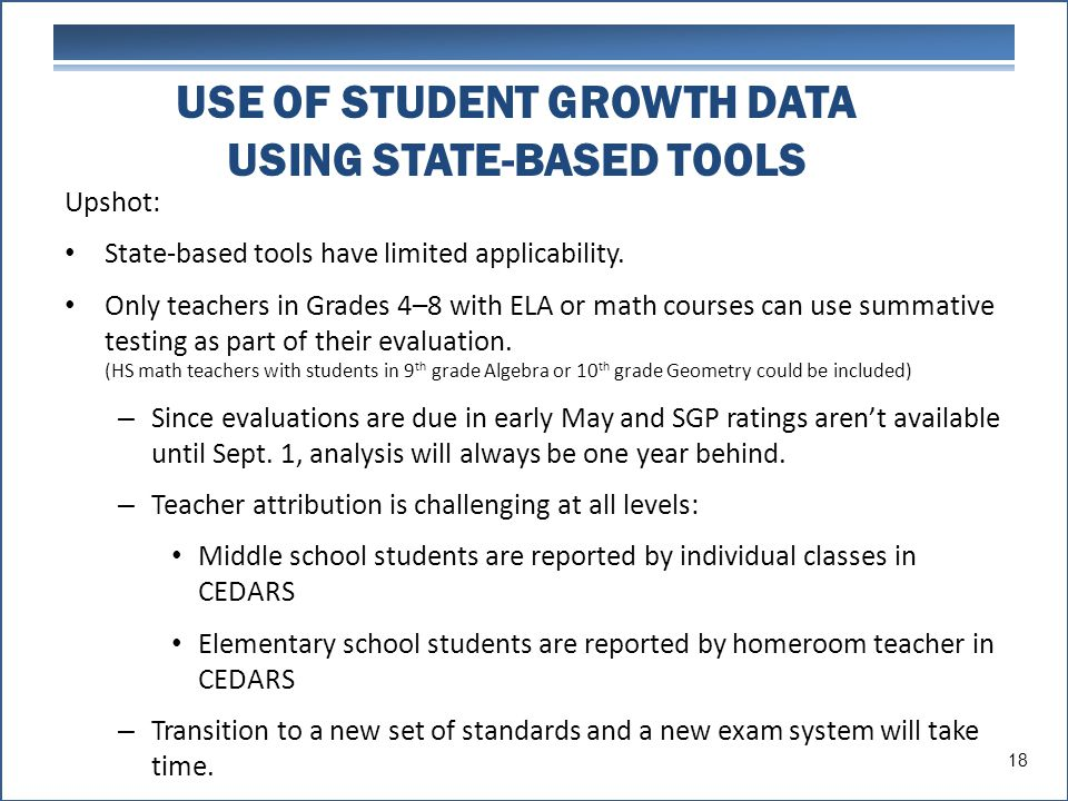 USE OF STUDENT GROWTH DATA USING STATE-BASED TOOLS Upshot: State-based tools have limited applicability.