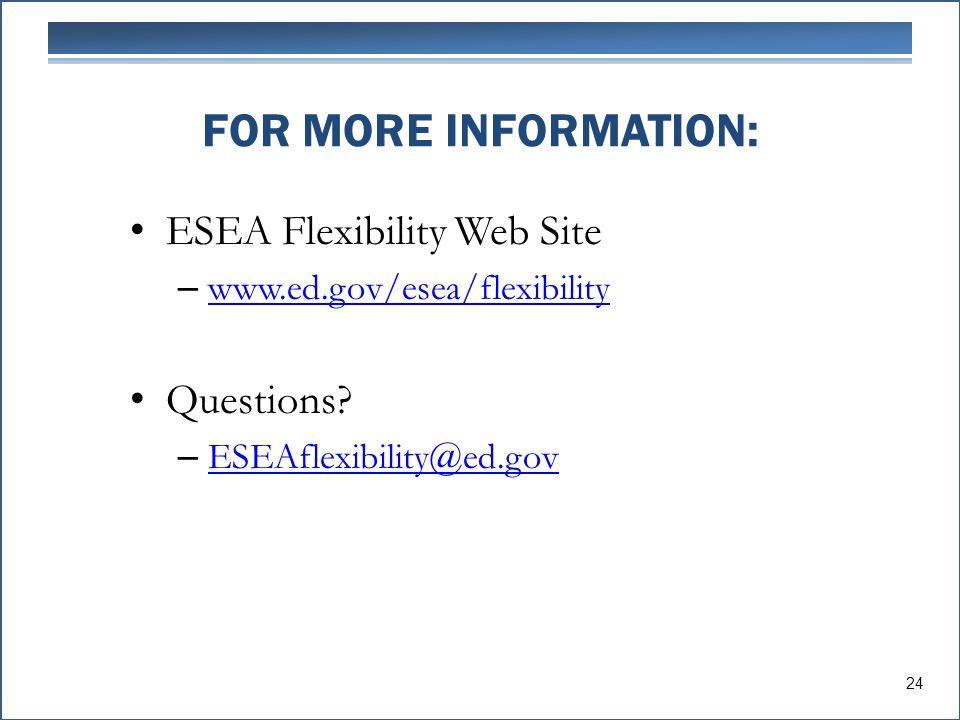 FOR MORE INFORMATION: ESEA Flexibility Web Site – www.ed.gov/esea/flexibility www.ed.gov/esea/flexibility Questions? – ESEAflexibility@ed.gov ESEAflex