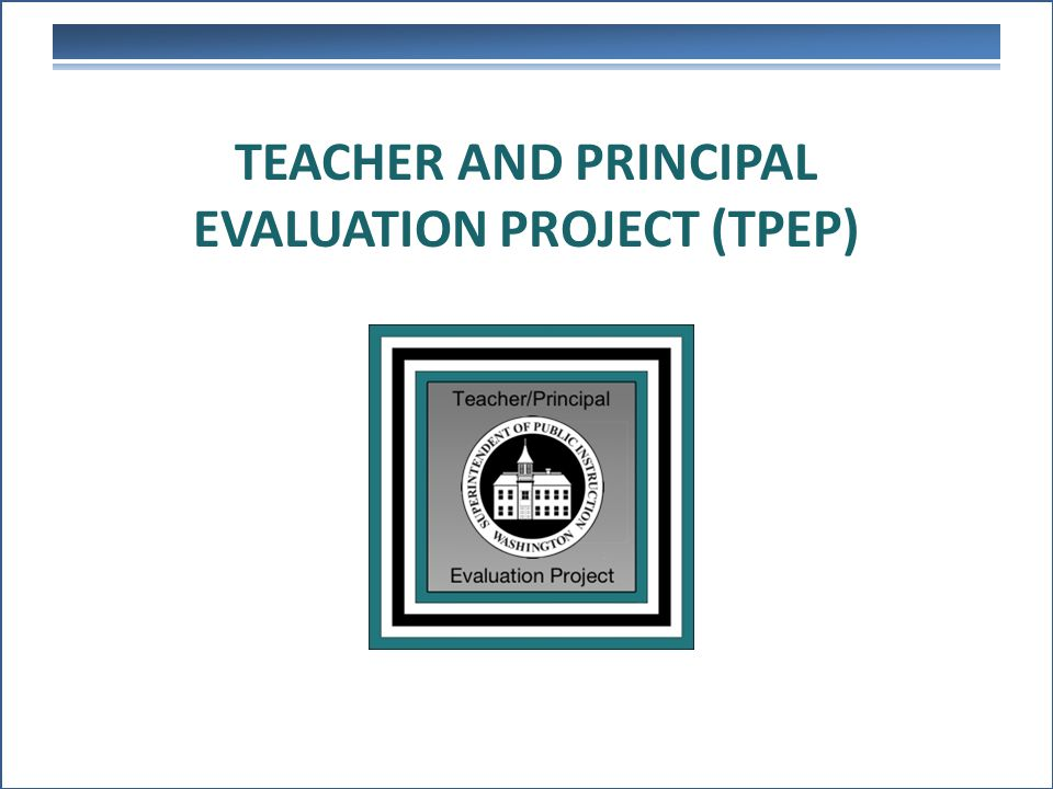TEACHER AND PRINCIPAL EVALUATION PROJECT (TPEP)