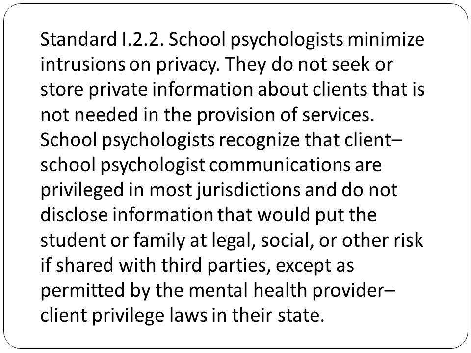 Standard I.2.2. School psychologists minimize intrusions on privacy.