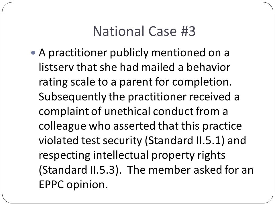 National Case #3 A practitioner publicly mentioned on a listserv that she had mailed a behavior rating scale to a parent for completion.