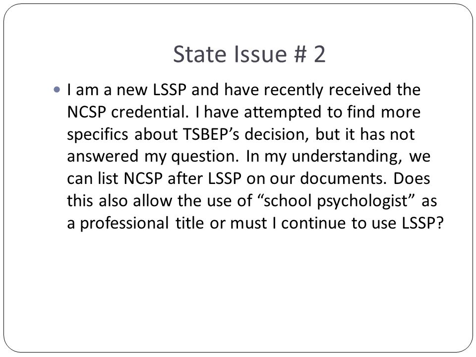 State Issue # 2 I am a new LSSP and have recently received the NCSP credential.
