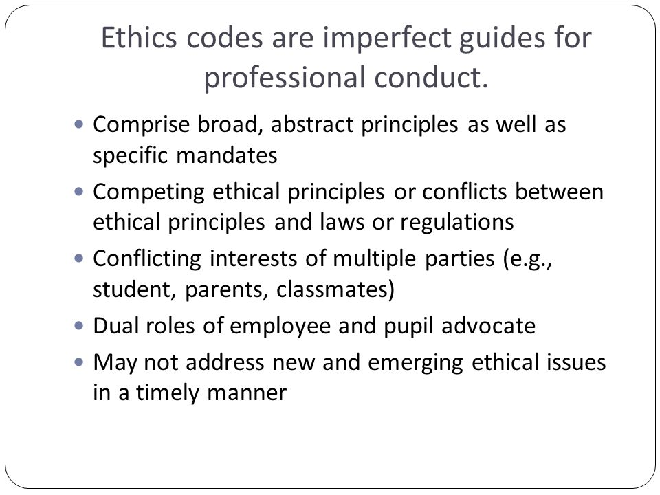 Ethics codes are imperfect guides for professional conduct.