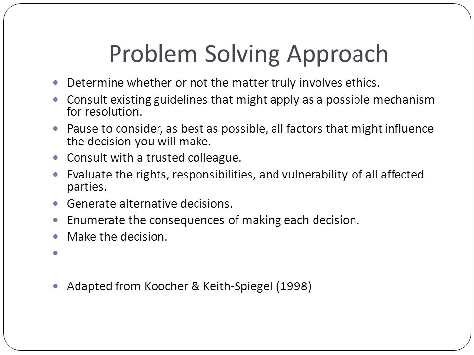 Problem Solving Approach Determine whether or not the matter truly involves ethics.