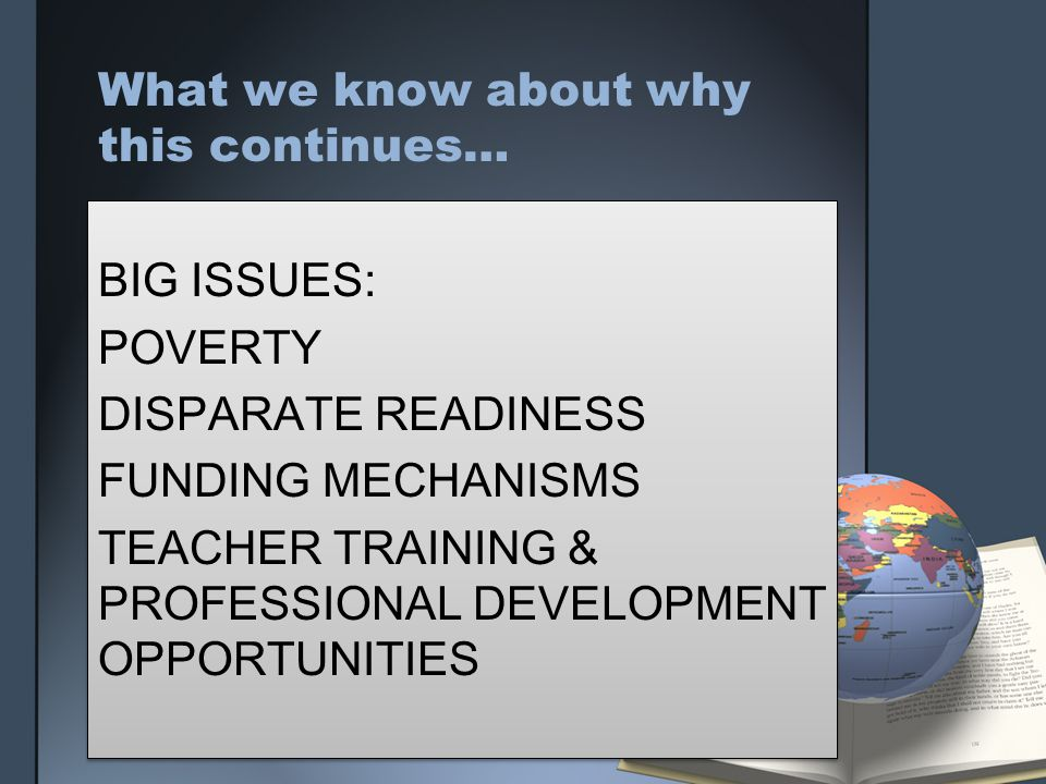 WHAT THE FIXABLE ASSUMPTION IS AS TO WHY IT CONTINUES: LACK OF COMMON CURRICULUM WITH EXPECTATIONS AND ACCOUNTABILITY FOR ALL STUDENTS, TEACHERS, AND PRINCIPALS.