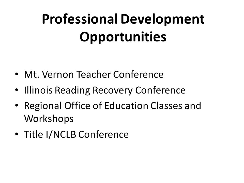 Professional Development Opportunities Mt. Vernon Teacher Conference Illinois Reading Recovery Conference Regional Office of Education Classes and Wor