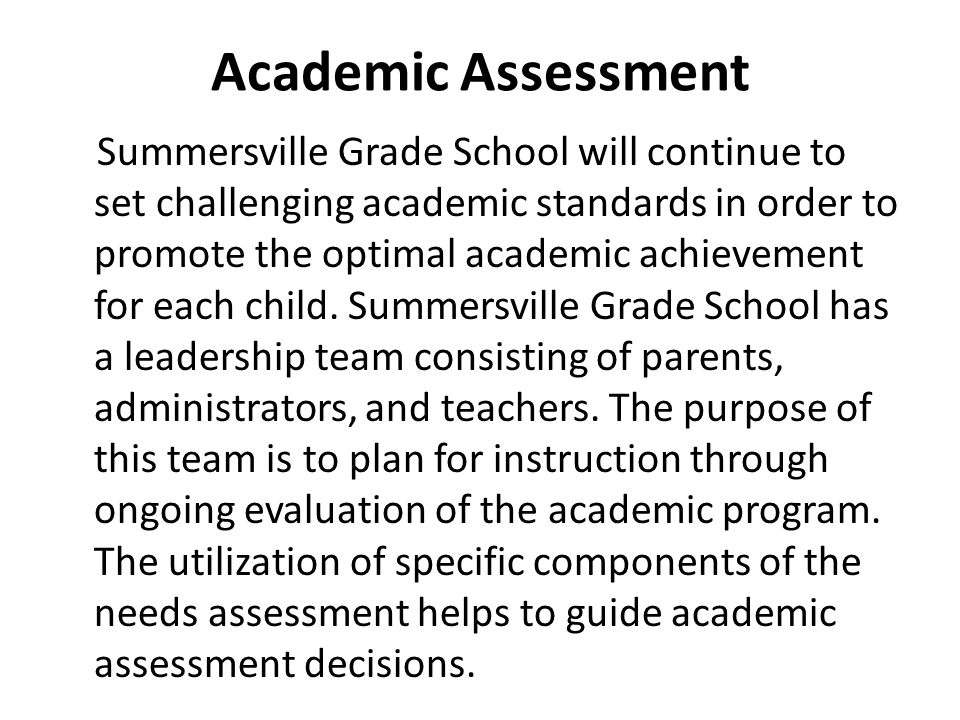 Academic Assessment Summersville Grade School will continue to set challenging academic standards in order to promote the optimal academic achievement
