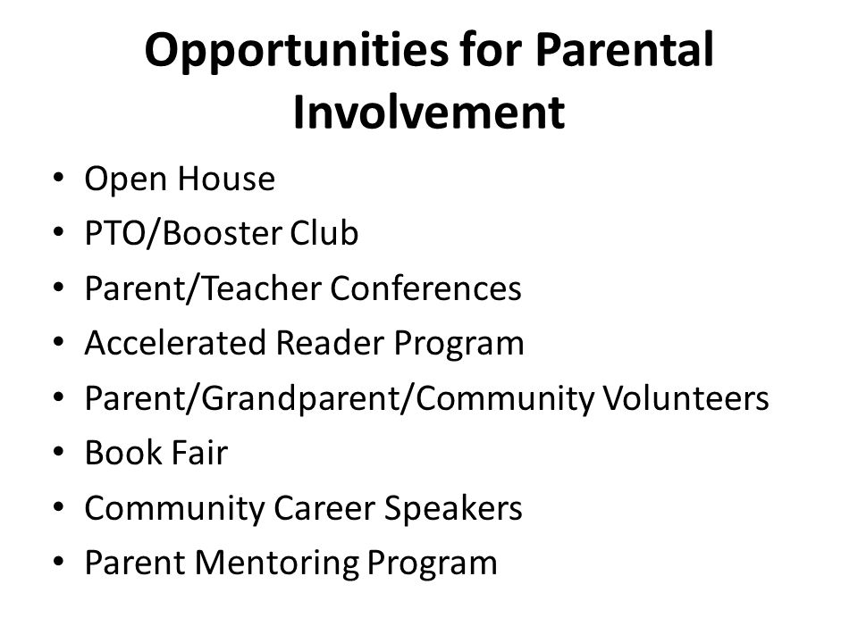 Opportunities for Parental Involvement Open House PTO/Booster Club Parent/Teacher Conferences Accelerated Reader Program Parent/Grandparent/Community