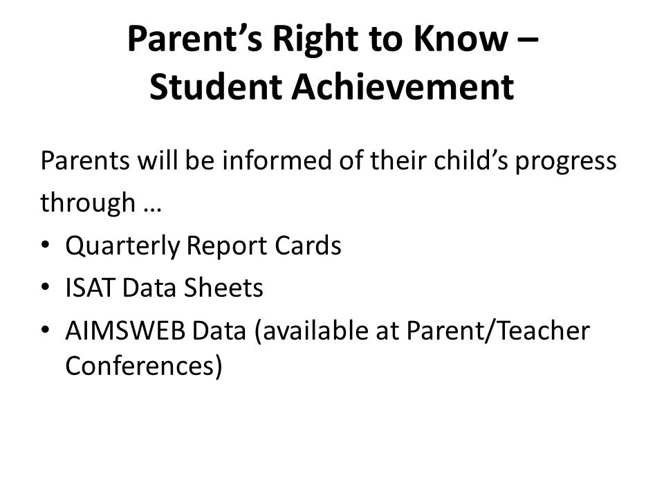 Parent's Right to Know – Student Achievement Parents will be informed of their child's progress through … Quarterly Report Cards ISAT Data Sheets AIMS