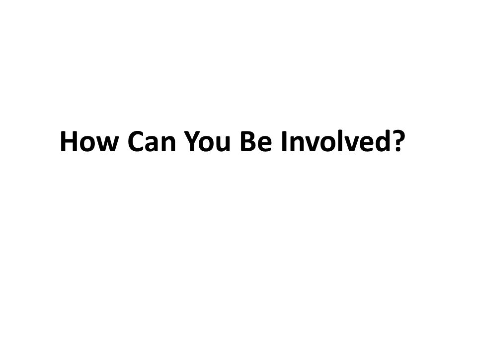 How Can You Be Involved?