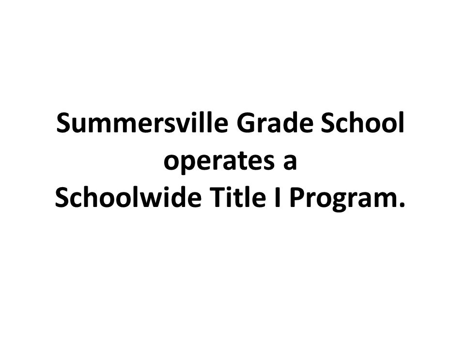 Summersville Grade School operates a Schoolwide Title I Program.