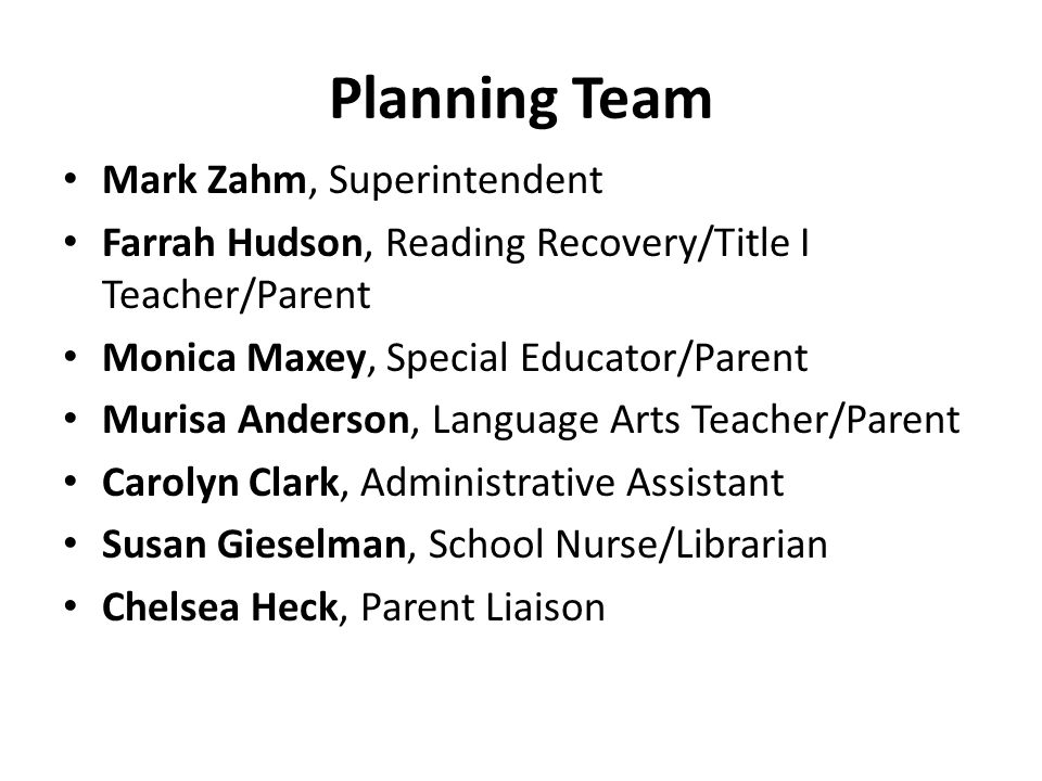 Planning Team Mark Zahm, Superintendent Farrah Hudson, Reading Recovery/Title I Teacher/Parent Monica Maxey, Special Educator/Parent Murisa Anderson,