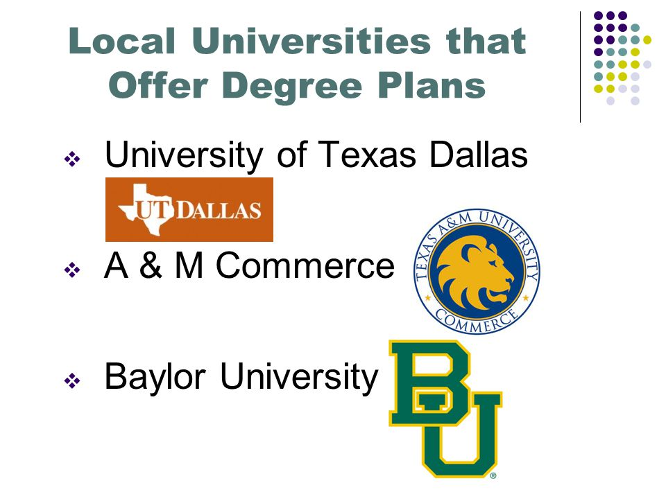Local Universities that Offer Degree Plans  University of Texas Dallas  A & M Commerce  Baylor University