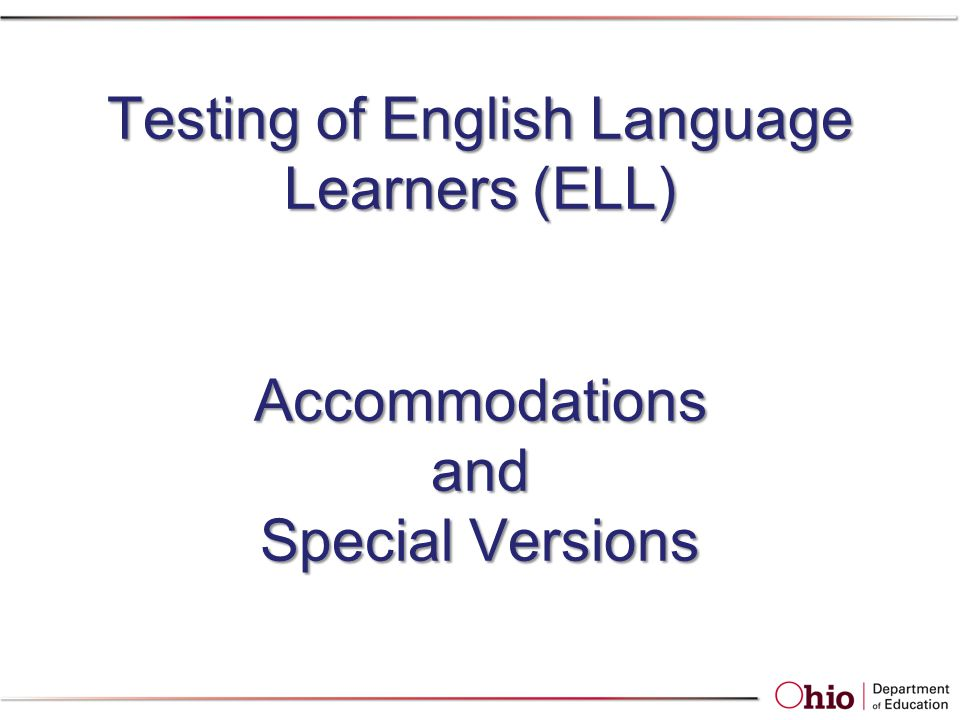 Testing of English Language Learners (ELL) Accommodations and Special Versions