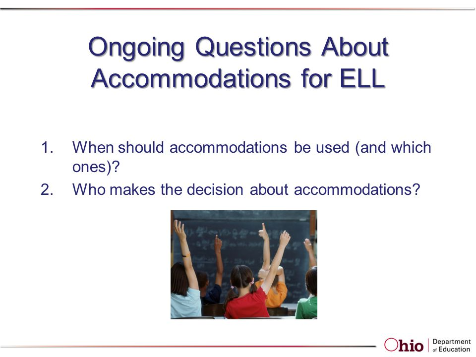 Ongoing Questions About Accommodations for ELL 1.When should accommodations be used (and which ones).