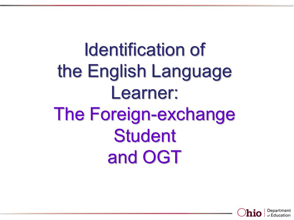 Identification of the English Language Learner: The Foreign-exchange Student and OGT