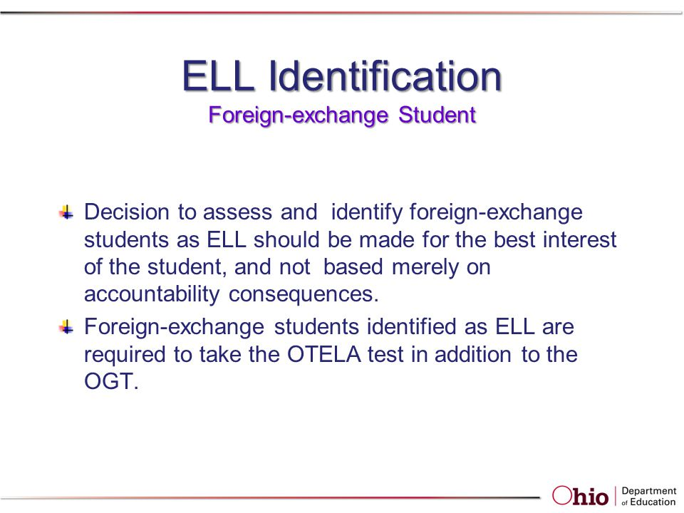 ELL Identification Foreign-exchange Student Decision to assess and identify foreign-exchange students as ELL should be made for the best interest of t