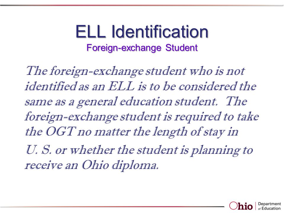 ELL Identification Foreign-exchange Student The foreign-exchange student who is not identified as an ELL is to be considered the same as a general edu
