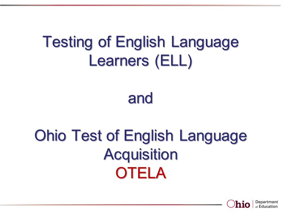 Testing of English Language Learners (ELL) and Ohio Test of English Language Acquisition OTELA