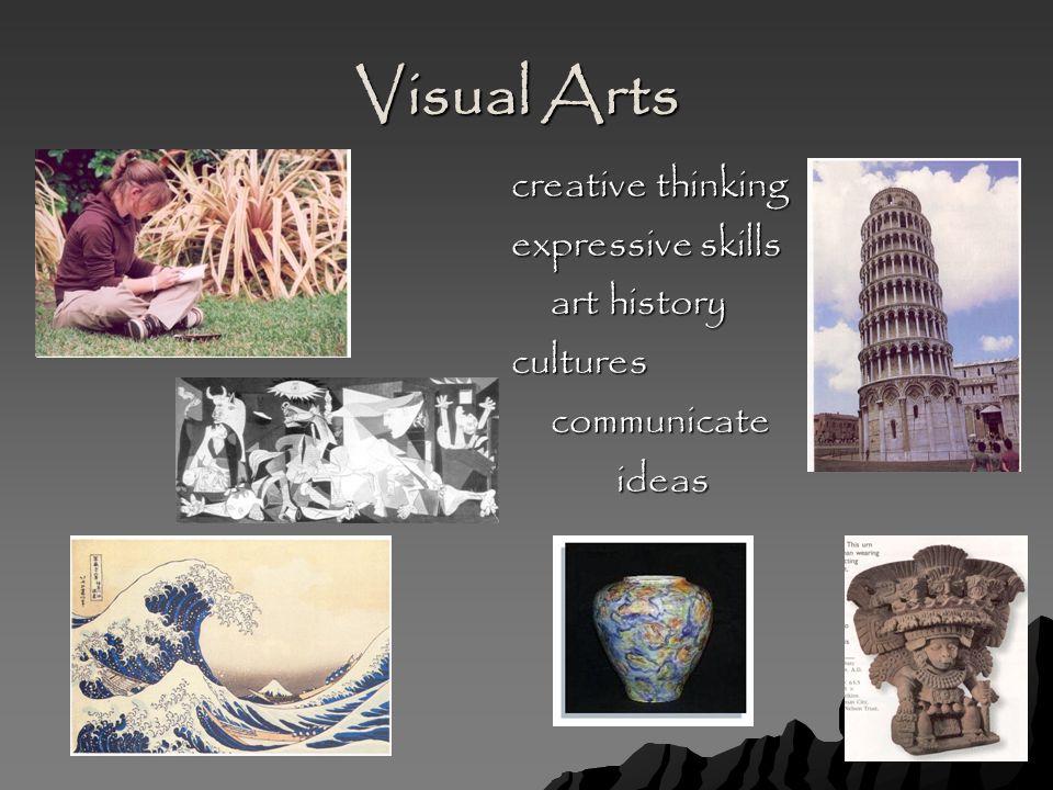 Visual Arts creative thinking expressive skills art history culturescommunicateideas