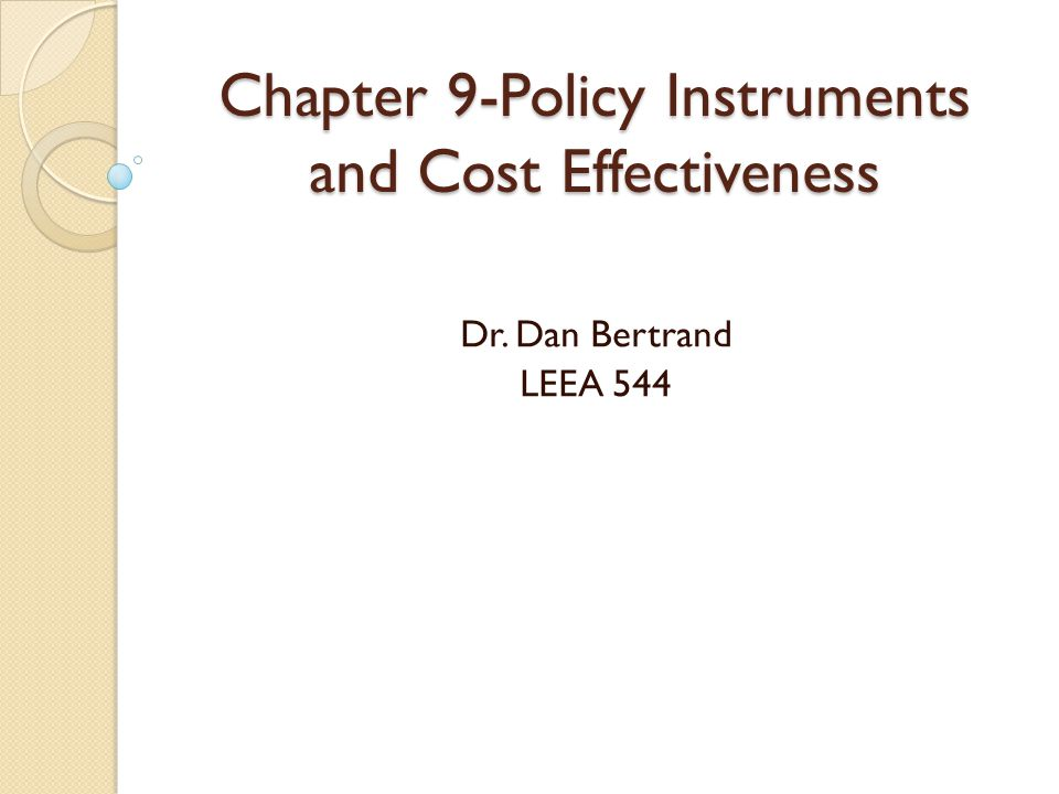 Chapter 9-Policy Instruments and Cost Effectiveness Dr. Dan Bertrand LEEA 544