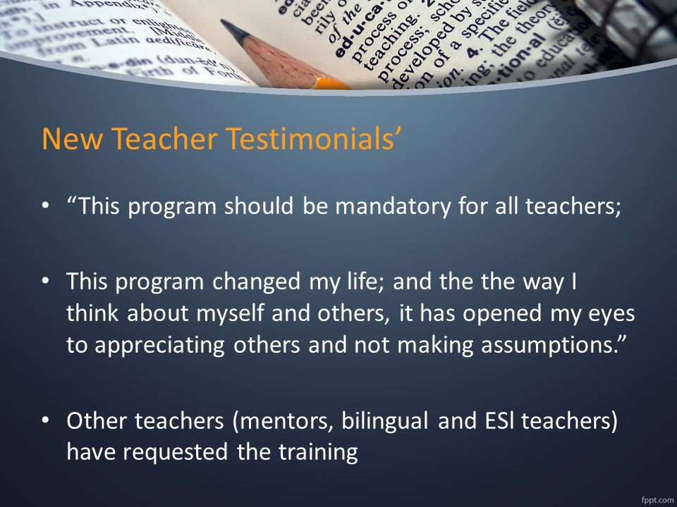 "New Teacher Testimonials' ""This program should be mandatory for all teachers; This program changed my life; and the the way I think about myself and o"