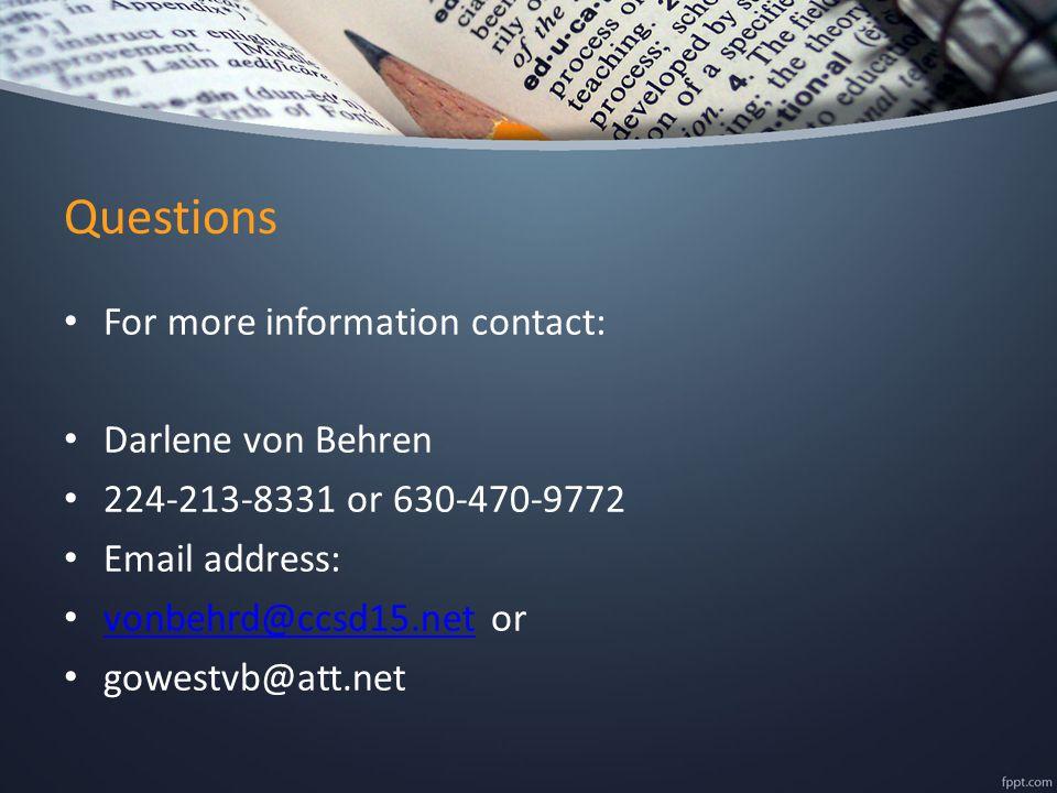 Questions For more information contact: Darlene von Behren 224-213-8331 or 630-470-9772 Email address: vonbehrd@ccsd15.net or vonbehrd@ccsd15.net gowestvb@att.net