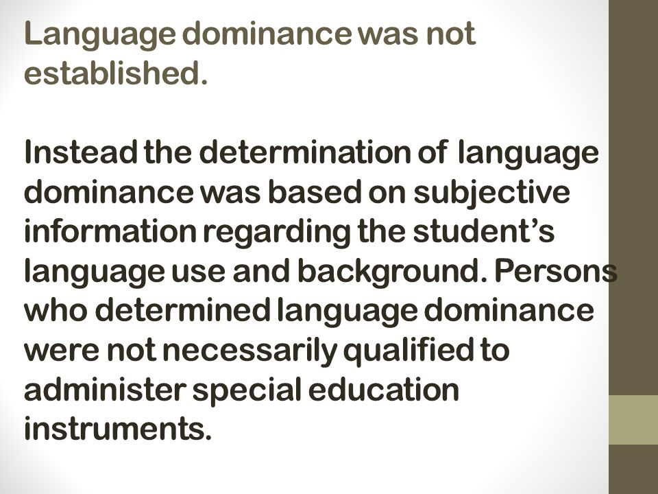 Language dominance was not established. Instead the determination of language dominance was based on subjective information regarding the student's la