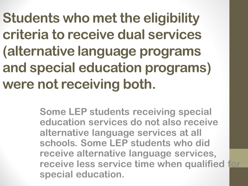 Students who met the eligibility criteria to receive dual services (alternative language programs and special education programs) were not receiving b