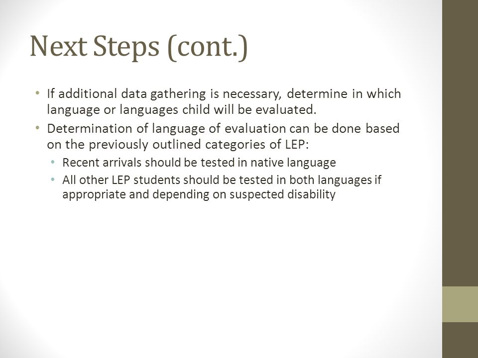 Next Steps (cont.) If additional data gathering is necessary, determine in which language or languages child will be evaluated.