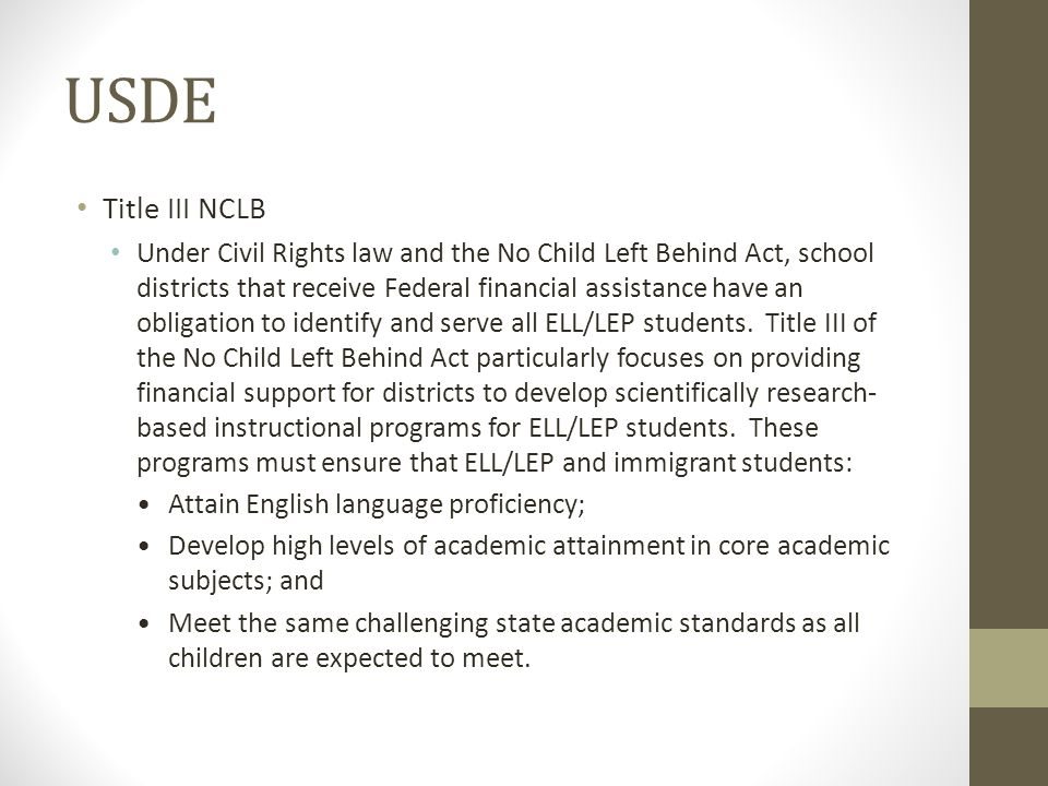 USDE Title III NCLB Under Civil Rights law and the No Child Left Behind Act, school districts that receive Federal financial assistance have an obliga