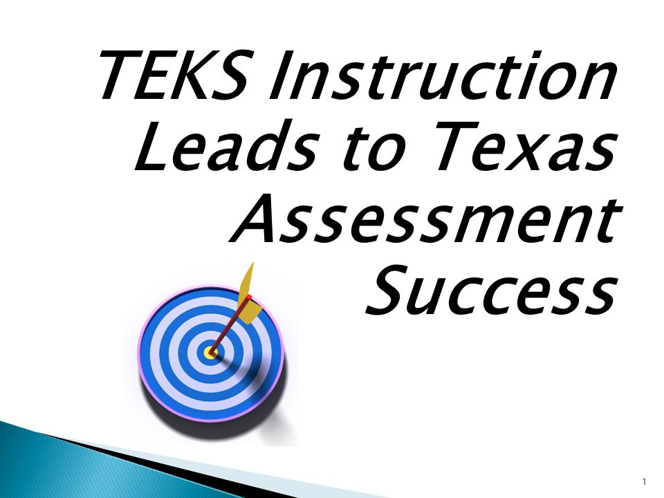 TEKS Instruction Leads to Texas Assessment Success 1