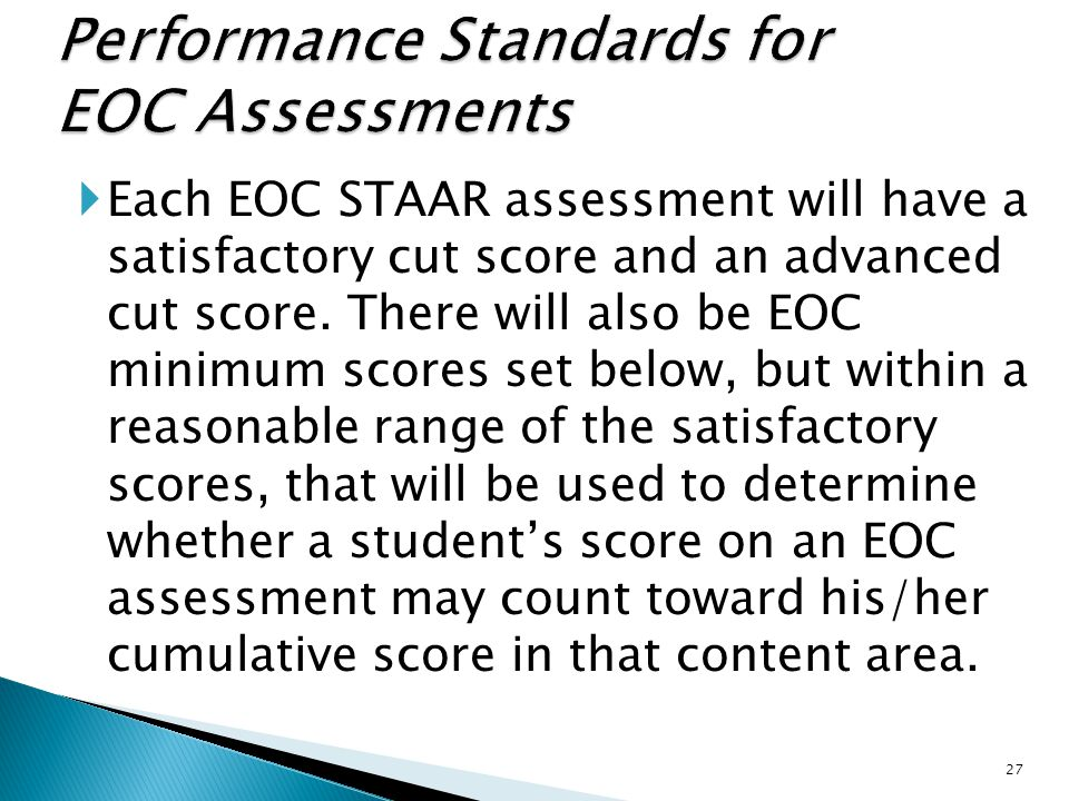 Each EOC STAAR assessment will have a satisfactory cut score and an advanced cut score.
