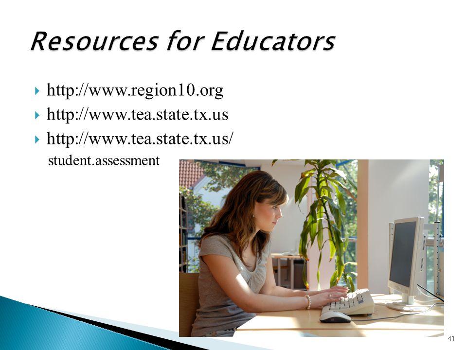  http://www.region10.org  http://www.tea.state.tx.us  http://www.tea.state.tx.us/ student.assessment 41
