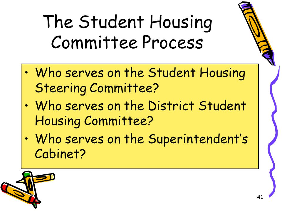The Student Housing Committee Process Who serves on the Student Housing Steering Committee.