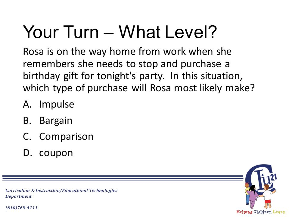 Your Turn – What Level? Rosa is on the way home from work when she remembers she needs to stop and purchase a birthday gift for tonight's party. In th