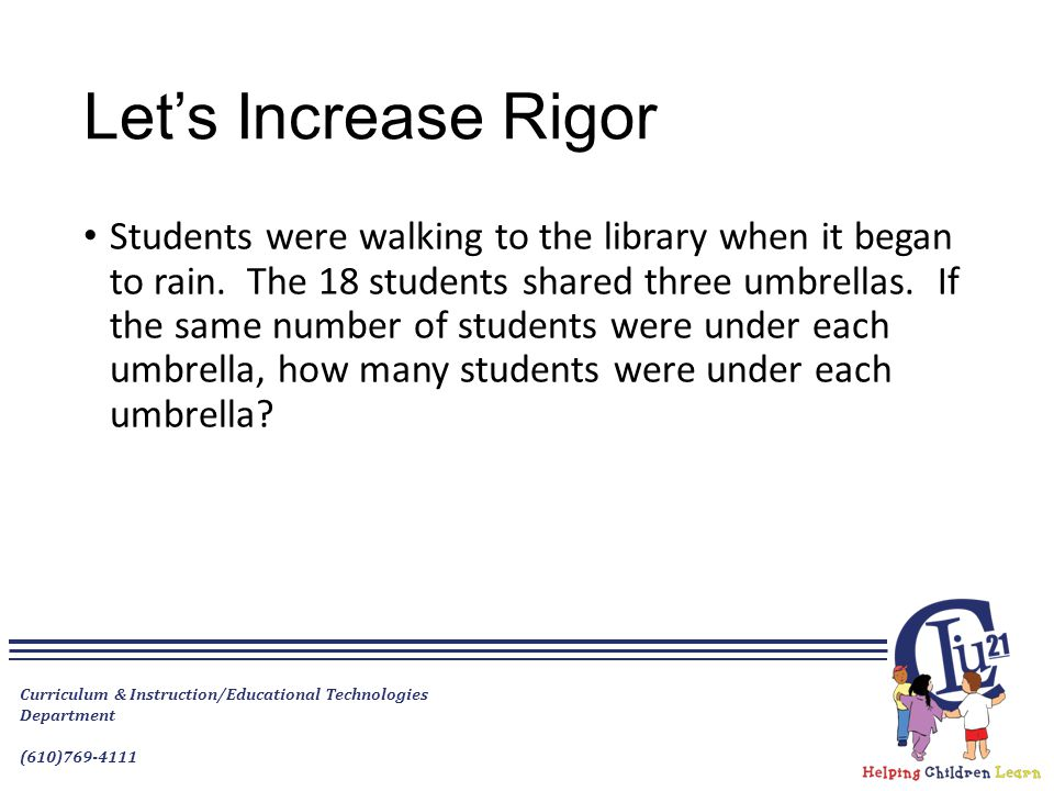 Let's Increase Rigor Students were walking to the library when it began to rain. The 18 students shared three umbrellas. If the same number of student