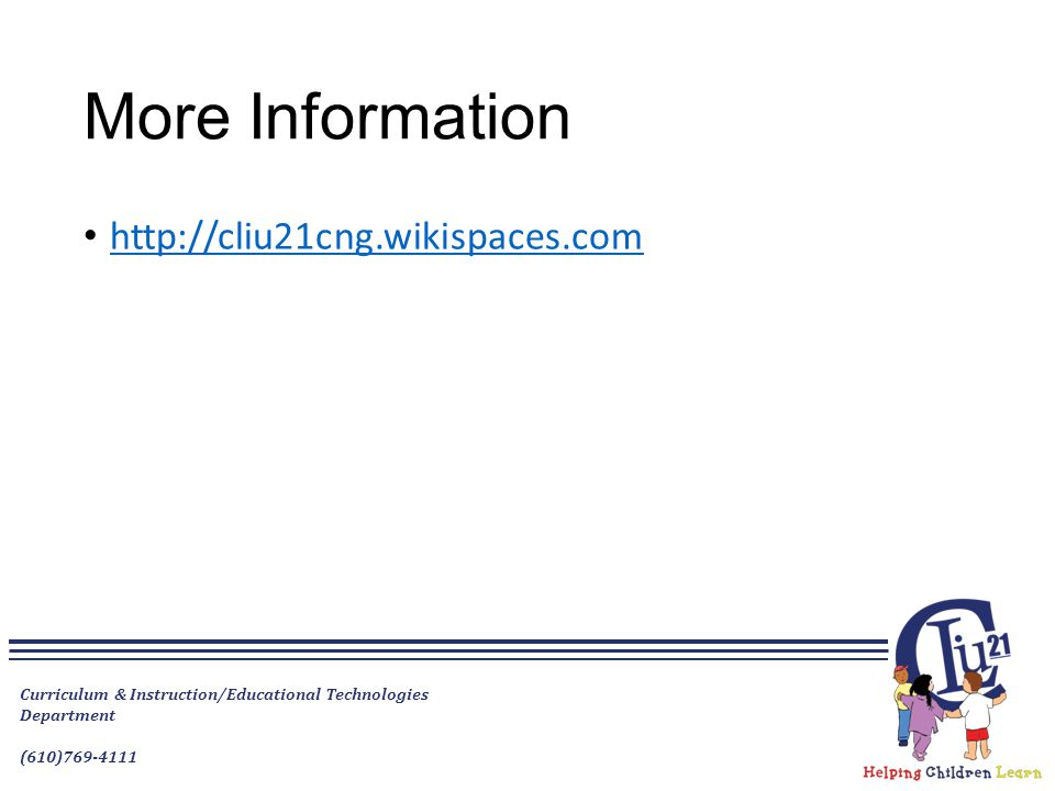 More Information http://cliu21cng.wikispaces.com Curriculum & Instruction/Educational Technologies Department (610)769-4111