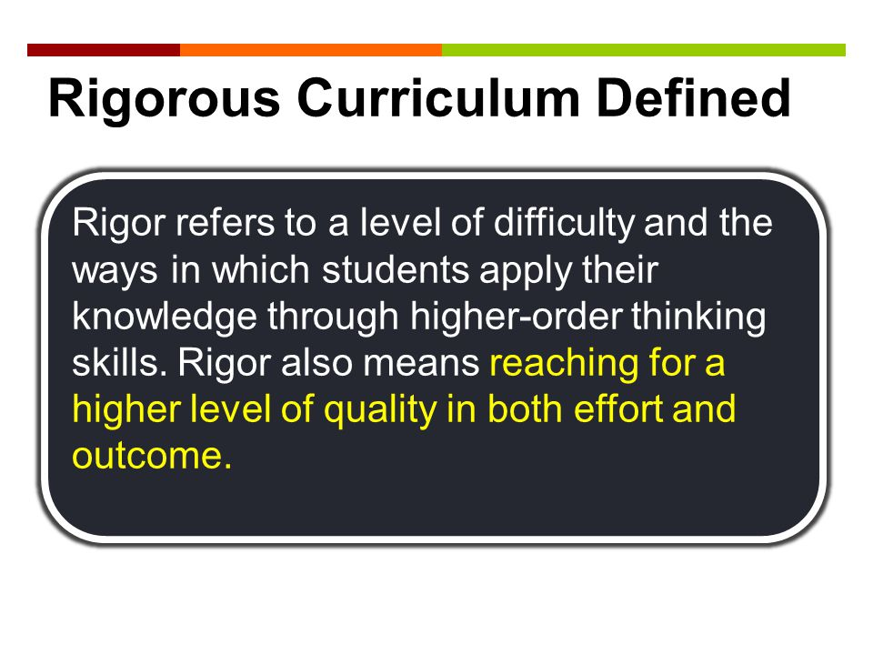 Rigor refers to a level of difficulty and the ways in which students apply their knowledge through higher-order thinking skills. Rigor also means reac