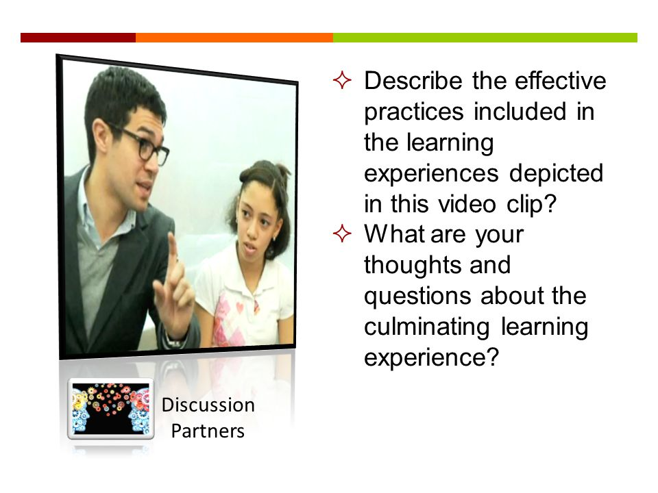  Describe the effective practices included in the learning experiences depicted in this video clip.