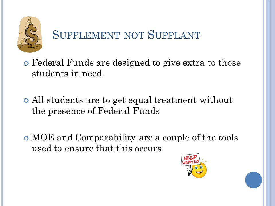 S UPPLEMENT NOT S UPPLANT Federal Funds are designed to give extra to those students in need.