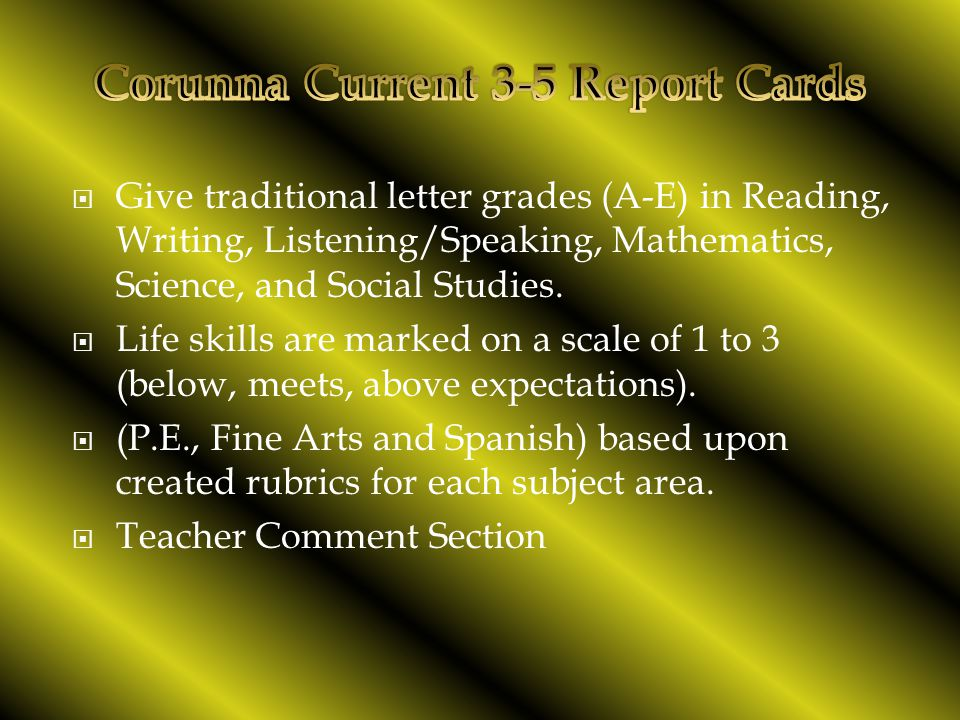  Give traditional letter grades (A-E) in Reading, Writing, Listening/Speaking, Mathematics, Science, and Social Studies.