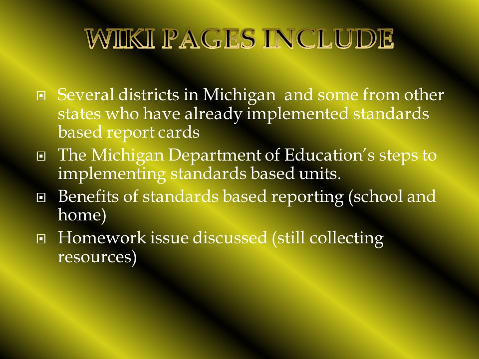  Several districts in Michigan and some from other states who have already implemented standards based report cards  The Michigan Department of Education's steps to implementing standards based units.