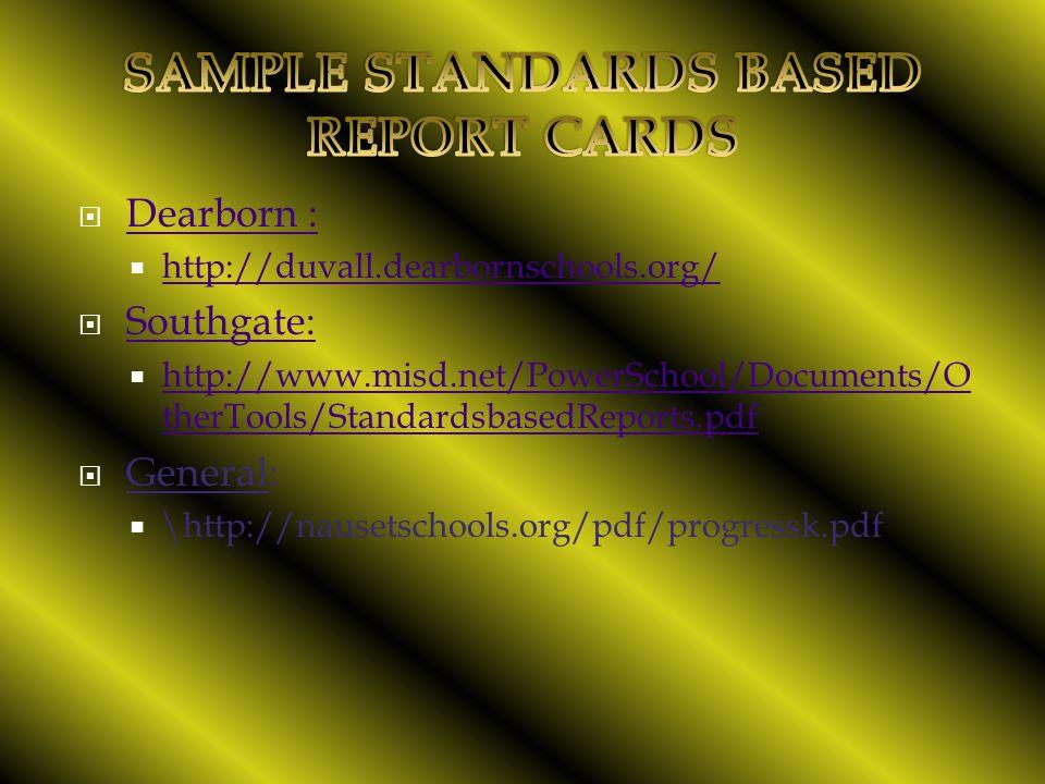 Dearborn : Dearborn :  http://duvall.dearbornschools.org/ http://duvall.dearbornschools.org/  Southgate: Southgate:  http://www.misd.net/PowerSchool/Documents/O therTools/StandardsbasedReports.pdf http://www.misd.net/PowerSchool/Documents/O therTools/StandardsbasedReports.pdf  General:  \http://nausetschools.org/pdf/progressk.pdf