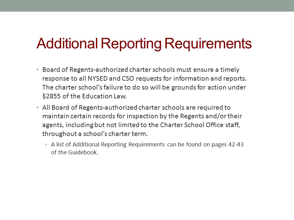 Additional Reporting Requirements Board of Regents‐authorized charter schools must ensure a timely response to all NYSED and CSO requests for informat