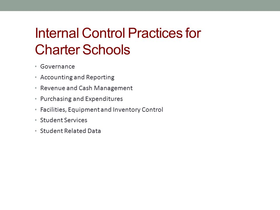 Internal Control Practices for Charter Schools Governance Accounting and Reporting Revenue and Cash Management Purchasing and Expenditures Facilities,