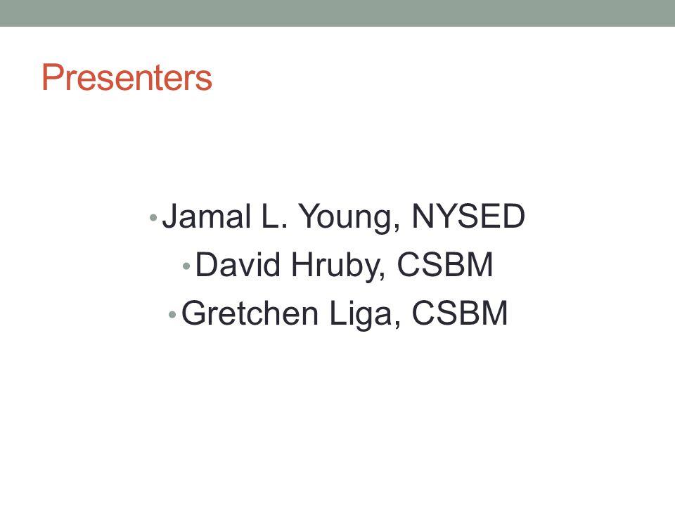 Presenters Jamal L. Young, NYSED David Hruby, CSBM Gretchen Liga, CSBM